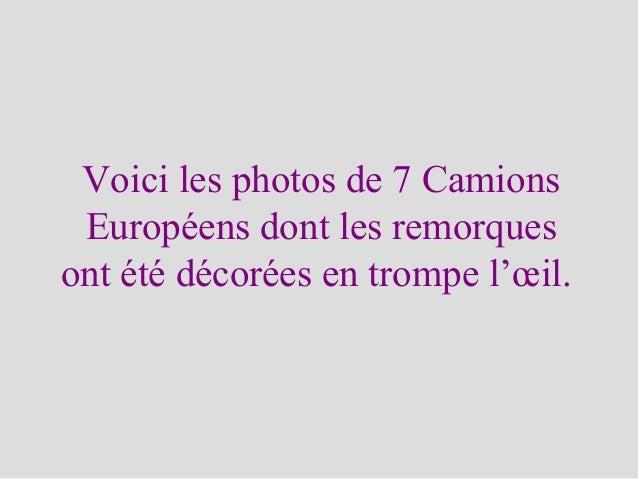 Voici les photos de 7 CamionsEuropéens dont les remorquesont été décorées en trompe l'œil.