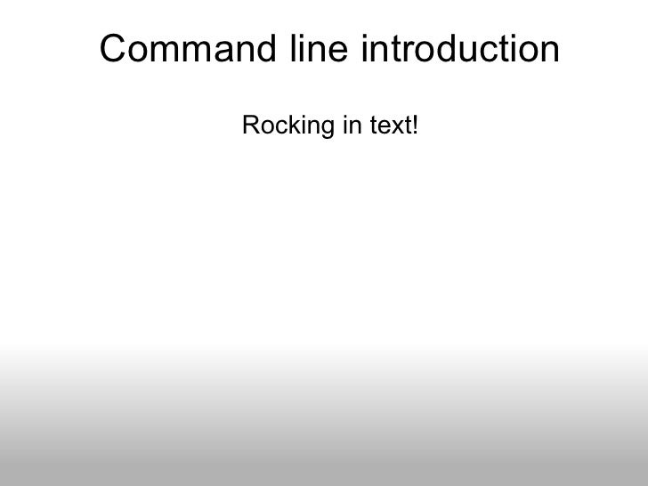 Command line introduction        Rocking in text!