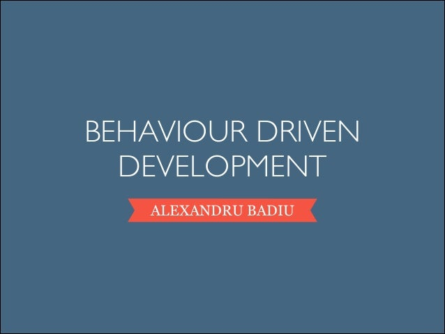 BEHAVIOUR DRIVEN DEVELOPMENT ALEXANDRU BADIU