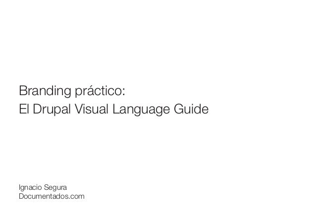 Branding práctico: El Drupal Visual Language Guide  Ignacio Segura Documentados.com
