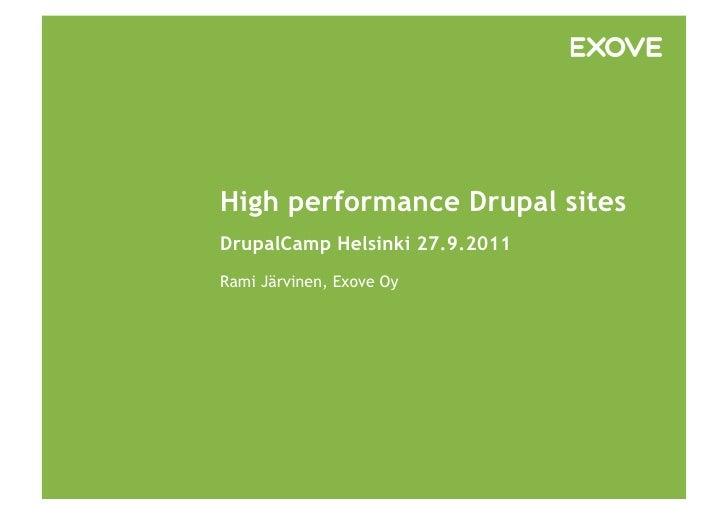 High performance Drupal sitesDrupalCamp Helsinki 27.9.2011Rami Järvinen, Exove Oy