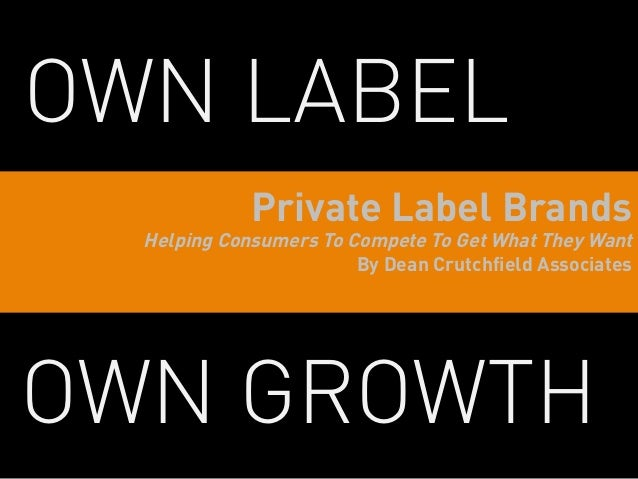 OWN LABEL             Private Label Brands  Helping Consumers To Compete To Get What They Want                        By D...