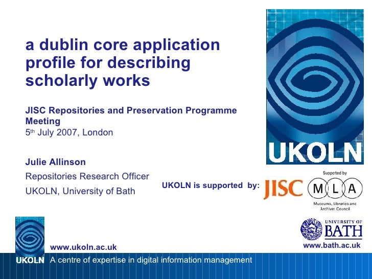 UKOLN is supported  by: a dublin core application profile for describing scholarly works JISC Repositories and Preservatio...