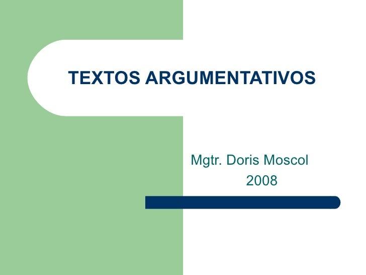 TEXTOS ARGUMENTATIVOS              Mgtr. Doris Moscol                   2008