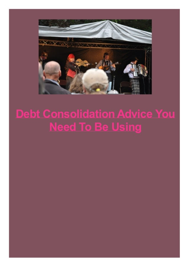 Debt Consolidation Advice You Need To Be Using