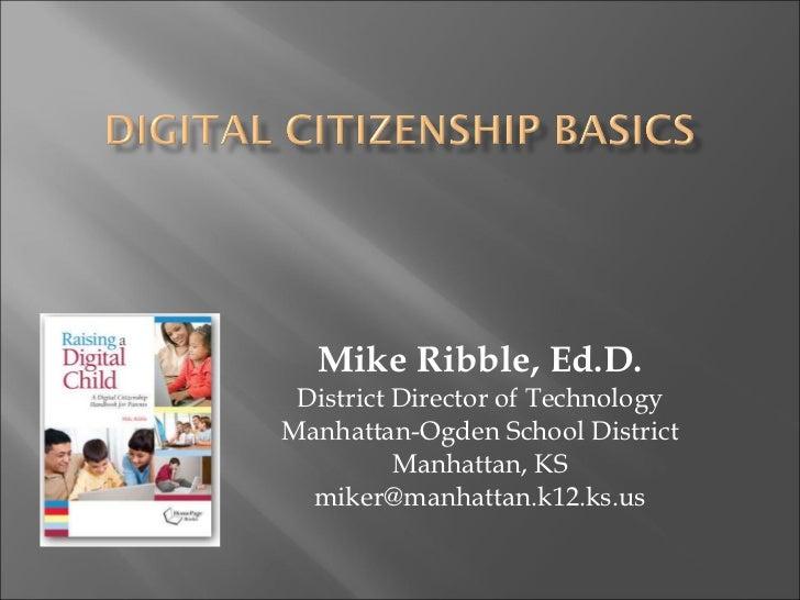 Mike Ribble, Ed.D. District Director of Technology Manhattan-Ogden School District Manhattan, KS [email_address]