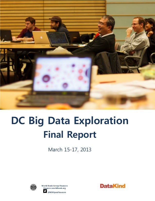 World Bank Group Financesfinances.worldbank.org@WBOpenFinancesDC Big Data ExplorationFinal ReportMarch 15-17, 2013