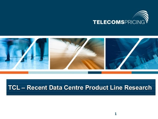 TCL – Recent Data Centre Product Line Research1   © Copyright Tariff Consultancy Ltd. All rights reserved   1