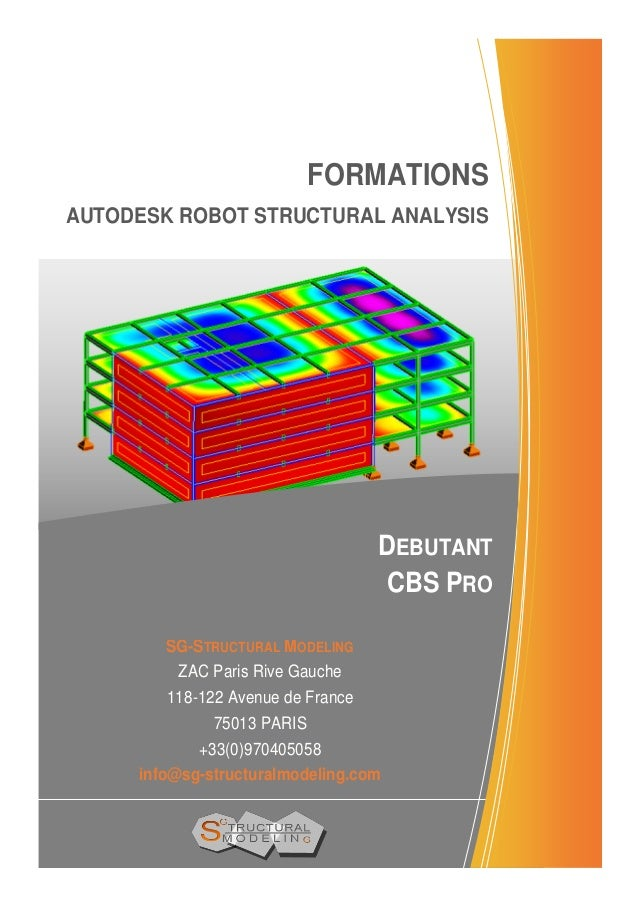 FORMATIONS AUTODESK ROBOT STRUCTURAL ANALYSIS DEBUTANT CBS PRO SG-STRUCTURAL MODELING ZAC Paris Rive Gauche 118-122 Avenue...