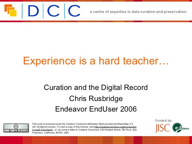 a centre of expertise in data curation and preservationExperience is a hard teacher…           Curation and the Digital Re...