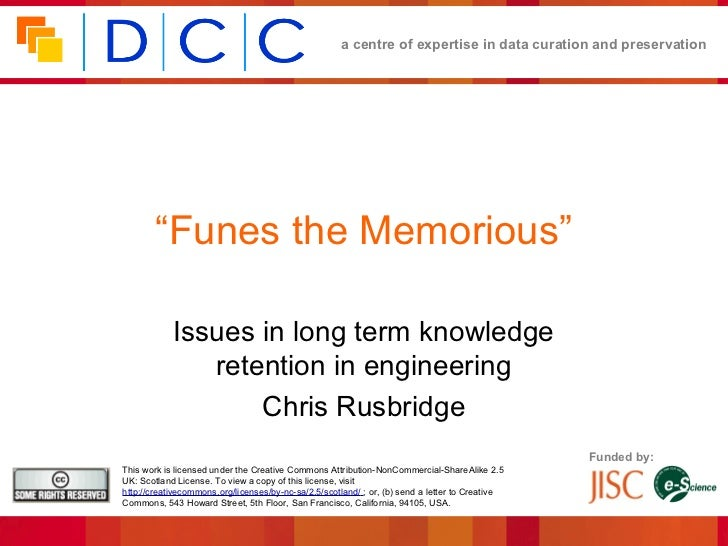 """a centre of expertise in data curation and preservation        """"Funes the Memorious""""            Issues in long term knowle..."""