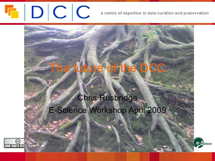 a centre of expertise in data curation and preservation          The future of the DCC                 Chris Rusbridge    ...