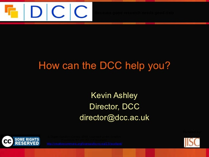 How can the DCC help you? Kevin Ashley Director, DCC [email_address]