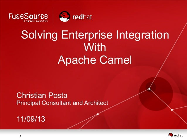 Solving Enterprise Integration With Apache Camel Christian Posta Principal Consultant and Architect  11/09/13 1