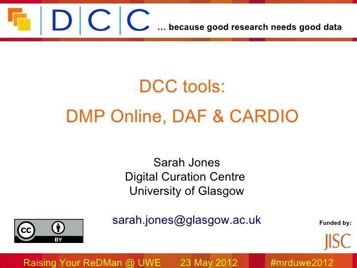 … because good research needs good data                     DCC tools:       DMP Online, DAF & CARDIO                     ...