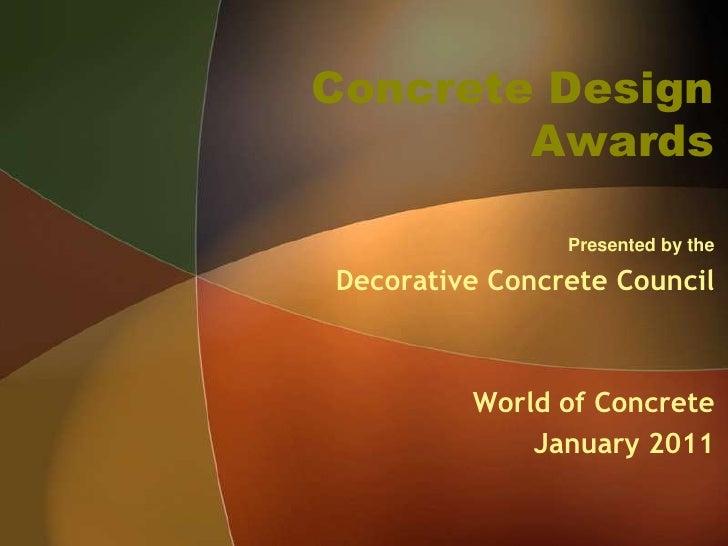 Concrete Design Awards<br />Presented by the<br />Decorative Concrete Council<br />World of Concrete <br />January 2011<br />