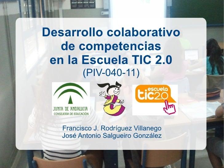 Desarrollo colaborativo   de competencias en la Escuela TIC 2.0         (PIV-040-11)   Francisco J. Rodríguez Villanego   ...