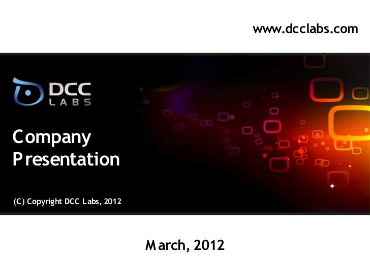 www.dcclabs.comCompanyPresentation(C) Copyright DCC Labs, 2012                               M arch, 2012