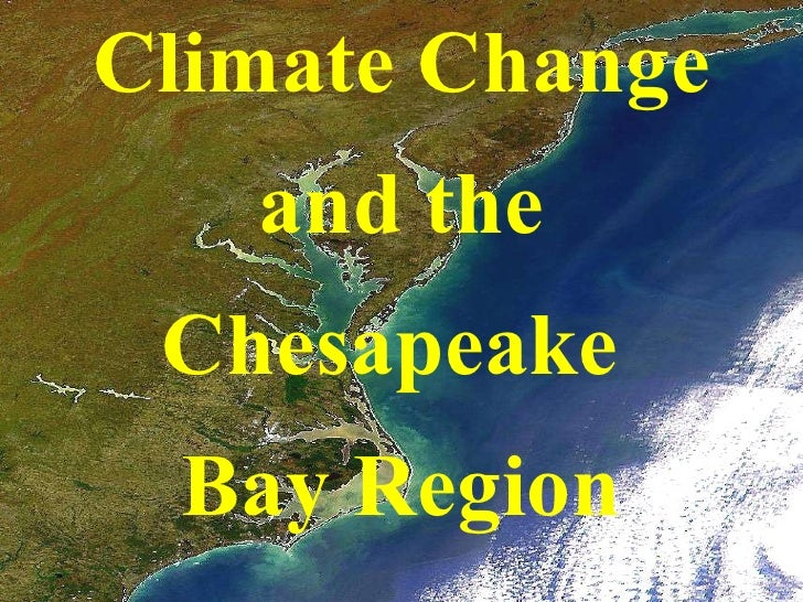 Climate Change and the Chesapeake  Bay Region