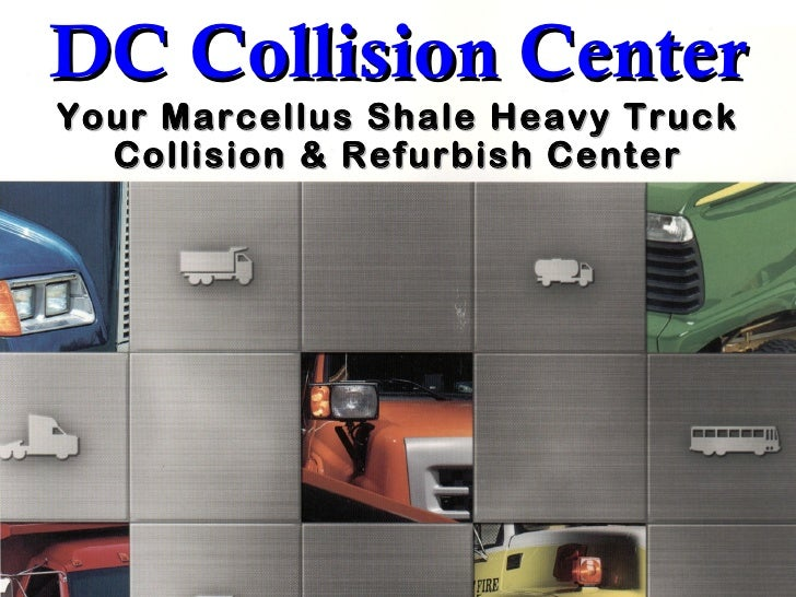 DC Collision Center Your Marcellus Shale Heavy Truck Collision & Refurbish Center