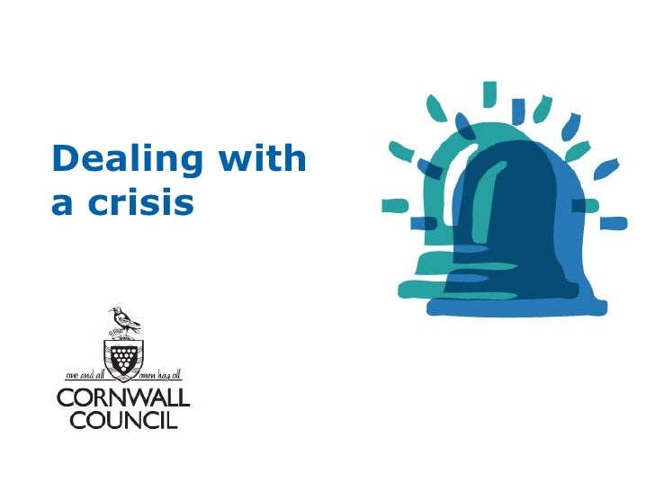 Dealing with a crisis