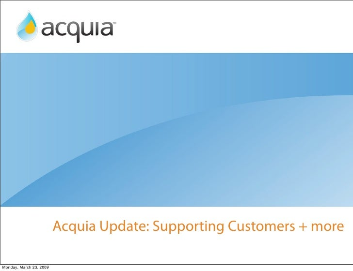 Acquia Update: Supporting Customers + more  Monday, March 23, 2009