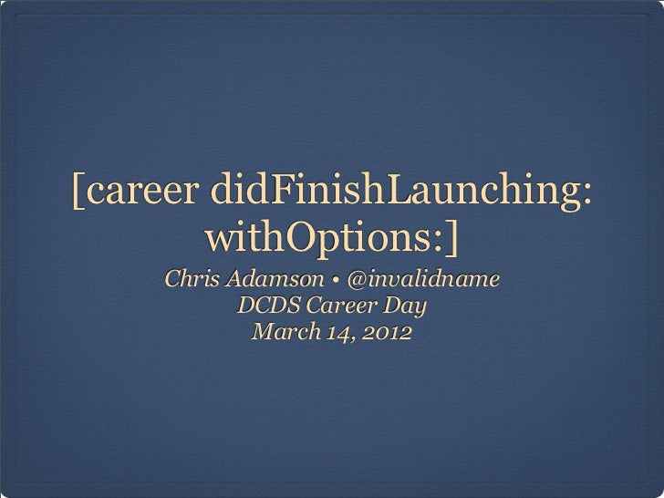 [career didFinishLaunching:       withOptions:]    Chris Adamson • @invalidname           DCDS Career Day            March...