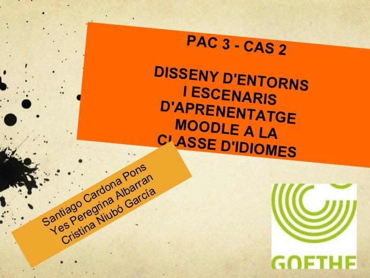 PAC 3 - CAS 2 DISSENY D'ENTORNS  I ESCENARIS  D'APRENENTATGE  MOODLE A LA  CLASSE D'IDIOMES Santiago Cardona Pons  Yes Per...