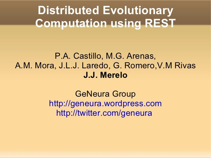 Distributed Evolutionary Computation using REST P.A. Castillo, M.G. Arenas, A.M. Mora, J.L.J. Laredo, G. Romero,V.M Rivas ...