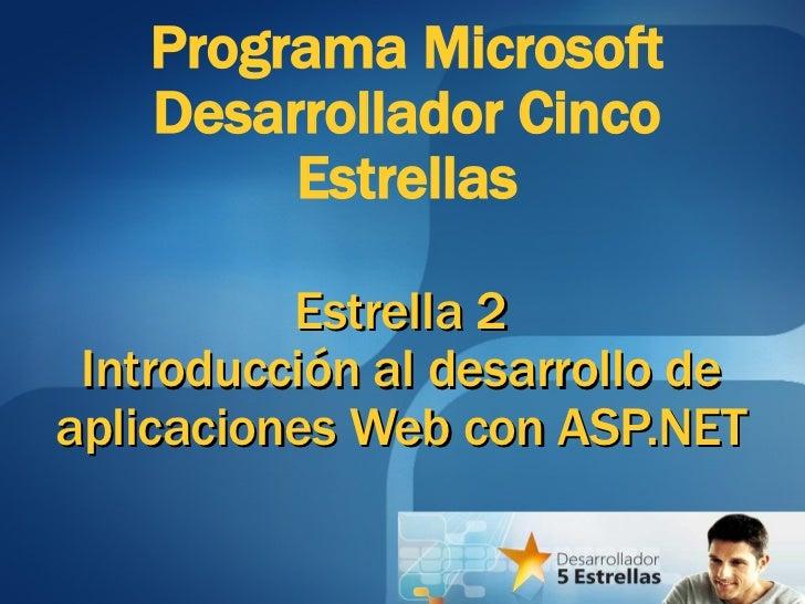 Estrella 2 Introducción al desarrollo de aplicaciones Web con ASP.NET Programa Microsoft Desarrollador Cinco Estrellas