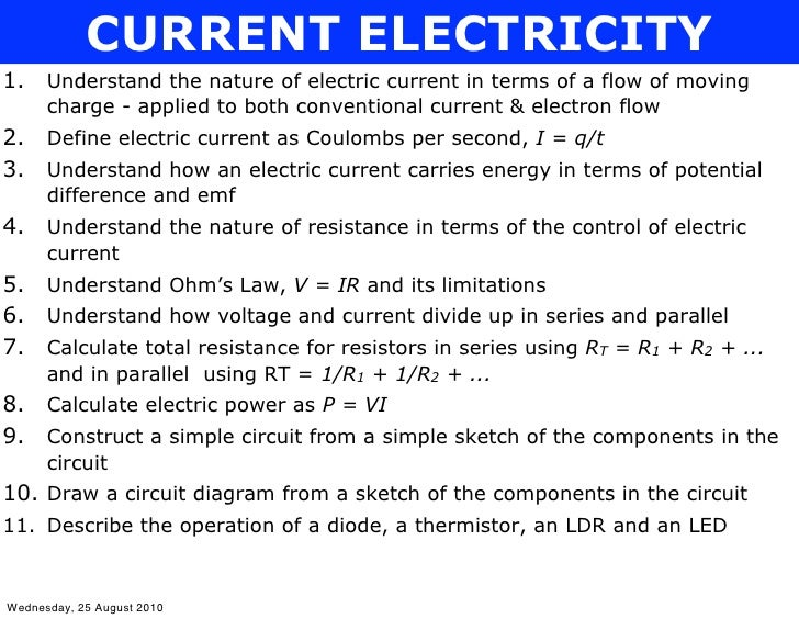 CURRENT ELECTRICITY 1.    Understand the nature of electric current in terms of a flow of moving       charge - applied to...