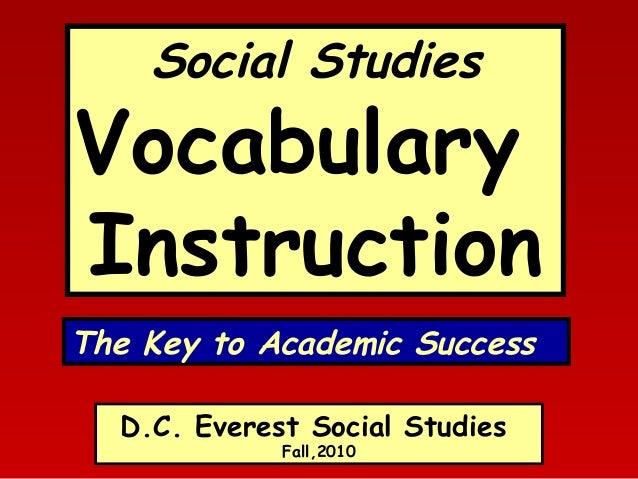 Social Studies  Vocabulary Instruction The Key to Academic Success D.C. Everest Social Studies Fall,2010