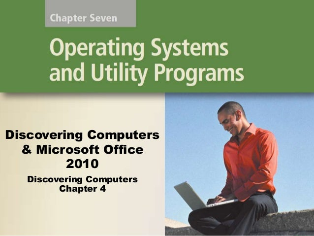 Discovering Computers & Microsoft Office 2010 Discovering Computers Chapter 4
