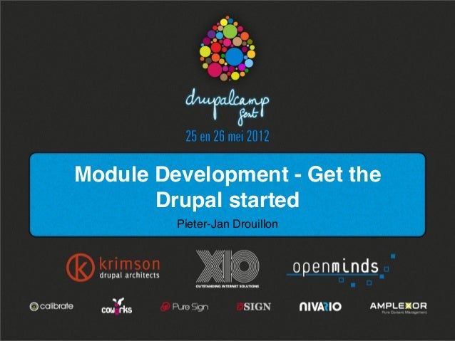 Module Development - Get the Drupal started Pieter-Jan Drouillon