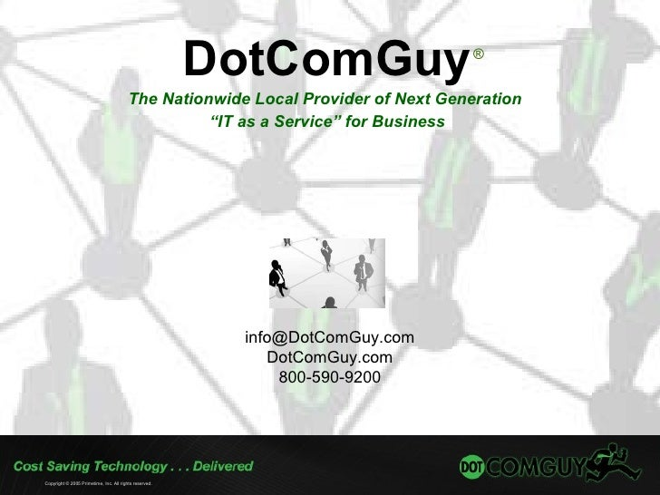 "DotComGuy The Nationwide Local Provider of Next Generation  "" IT as a Service"" for Business Copyright © 2005 Primetime, In..."