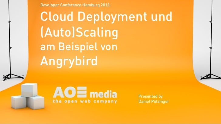 Developer Conference Hamburg 2012:Cloud Deployment und(Auto)Scalingam Beispiel vonAngrybird                               ...