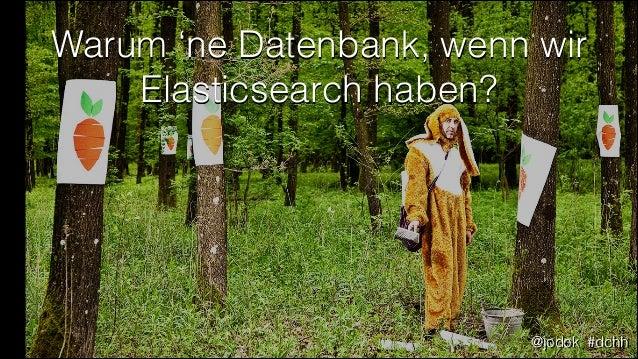 Warum 'ne Datenbank, wenn wir Elasticsearch haben?  @jodok #dchh
