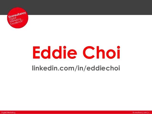 Econsultancy.com | 1Digital Marketing Eddie Choi linkedin.com/in/eddiechoi