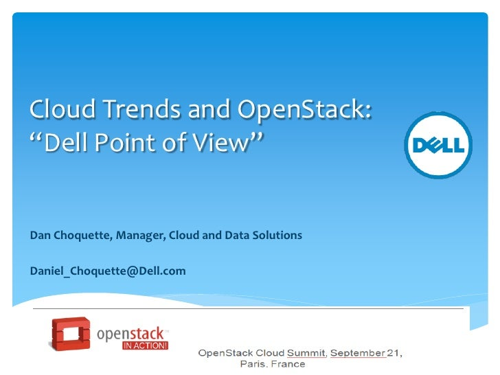 "Cloud Trends and OpenStack:""Dell Point of View""Dan Choquette, Manager, Cloud and Data SolutionsDaniel_Choquette@Dell.com"