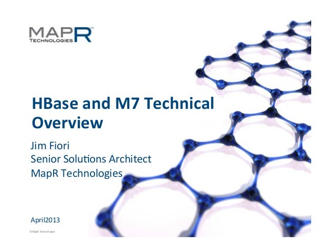 1	  ©MapR	  Technologies	  	  HBase	  and	  M7	  Technical	  Overview	  Jim	  Fiori	  Senior	  Solu8ons	  Architect	  MapR...