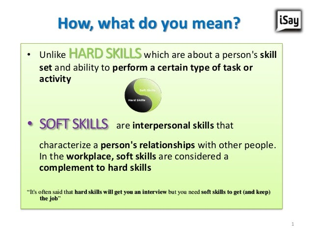 How, what do you mean? • Unlike HARDSKILLSwhich are about a person's skill set and ability to perform a certain type of ta...