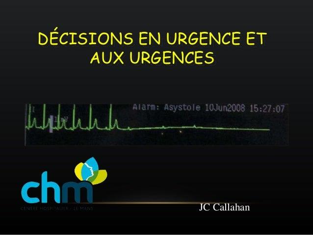 DÉCISIONS EN URGENCE ET AUX URGENCES SAU Centre Hospitalier Le Mans JC Callahan