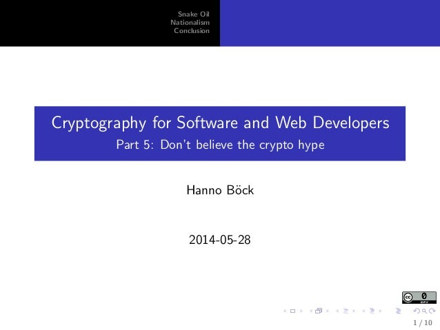 Snake Oil Nationalism Conclusion Cryptography for Software and Web Developers Part 5: Don't believe the crypto hype Hanno ...