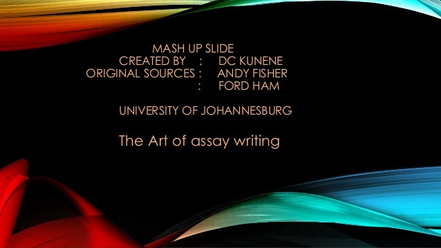 MASH UP SLIDE CREATED BY : DC KUNENE ORIGINAL SOURCES : ANDY FISHER : FORD HAM UNIVERSITY OF JOHANNESBURG  The Art of assa...