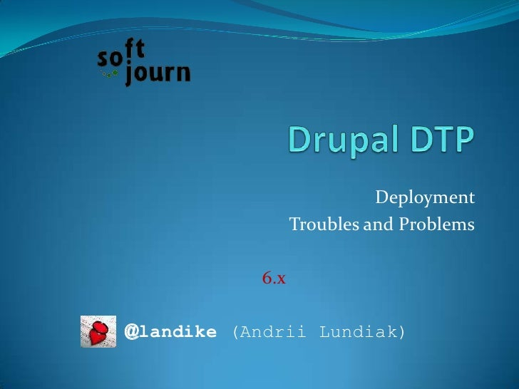 Drupal DTP<br />Deployment <br />Troubles and Problems<br />6.x<br />	@landike (Andrii Lundiak)<br />