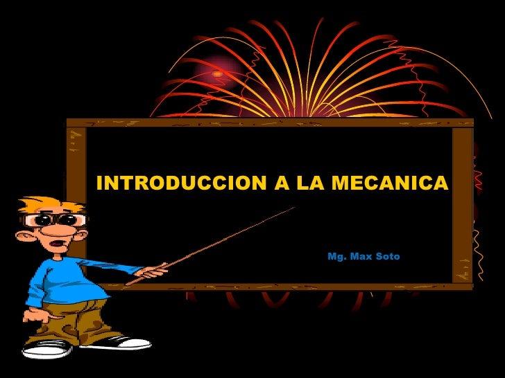 INTRODUCCION A LA MECANICA<br />Mg. Max Soto<br />