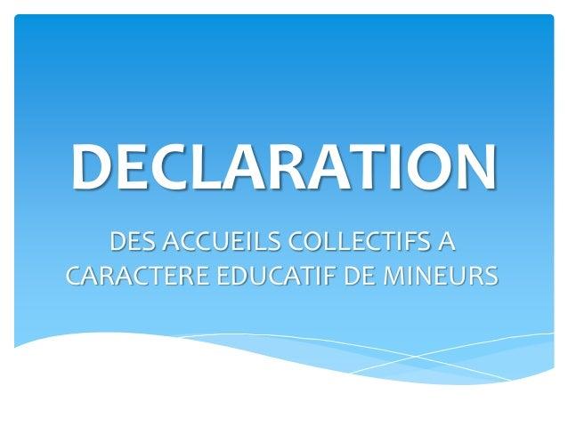 DECLARATION DES ACCUEILS COLLECTIFS A CARACTERE EDUCATIF DE MINEURS