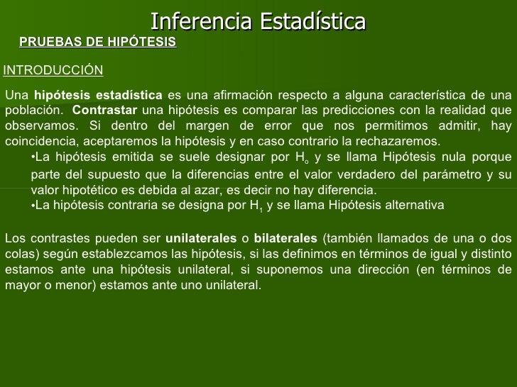 Inferencia Estadística INTRODUCCIÓN <ul><li>Una  hipótesis estadística  es una afirmación respecto a alguna característica...