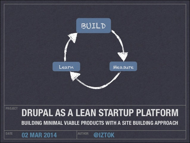 @IZTOK PROJECT DATE AUTHOR 02 MAR 2014 DRUPAL AS A LEAN STARTUP PLATFORM BUILDING MINIMAL VIABLE PRODUCTS WITH A SITE BUIL...