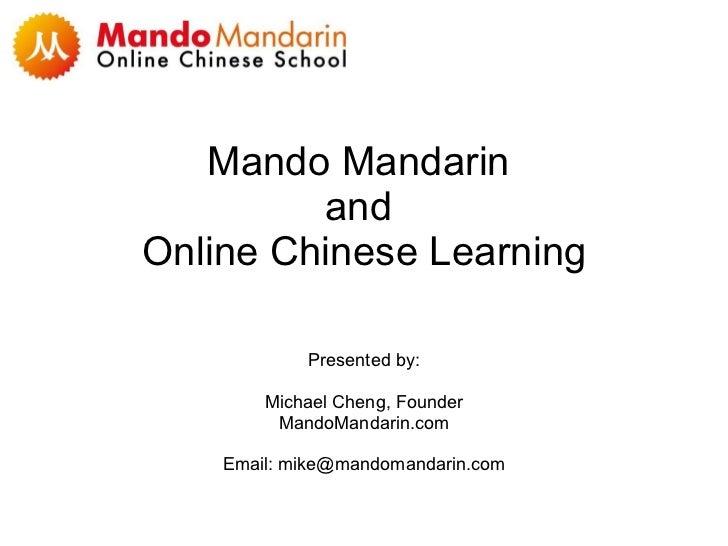 Mando Mandarin  and  Online Chinese Learning Presented by: Michael Cheng, Founder MandoMandarin.com Email: mike@mandomanda...